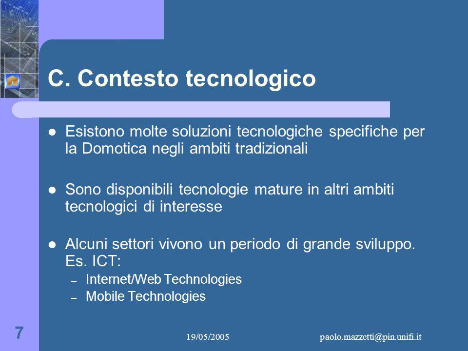 19/05/2005paolo.mazzetti@pin.unifi.it 8 Evoluzione della Domotica Ieri: – Poche applicazioni – Utenza indefinita – Tecnologie specifiche Oggi: – Molte applicazioni – Utenza differenziata – Tecnologie non specifiche
