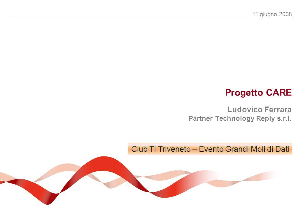 11 giugno 2008 Progetto CARE Ludovico Ferrara Partner Technology Reply s.r.l.