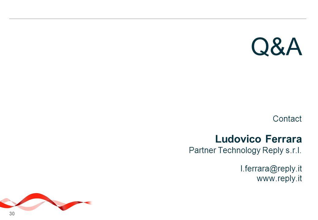 30 Contact Ludovico Ferrara Partner Technology Reply s.r.l. l.ferrara@reply.it www.reply.it Q&A
