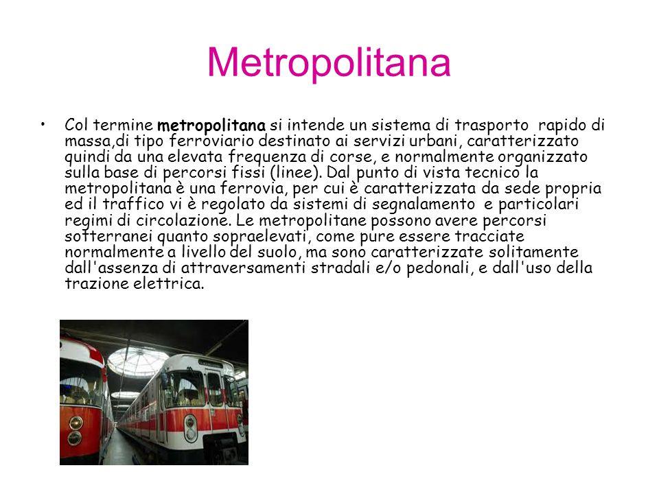 Metropolitana Col termine metropolitana si intende un sistema di trasporto rapido di massa,di tipo ferroviario destinato ai servizi urbani, caratteriz