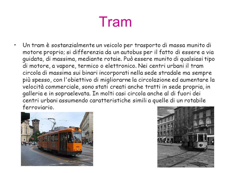 Tram Un tram è sostanzialmente un veicolo per trasporto di massa munito di motore proprio; si differenzia da un autobus per il fatto di essere a via g