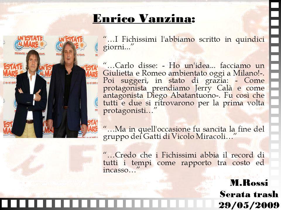 """Enrico Vanzina: """"…I Fichissimi l'abbiamo scritto in quindici giorni..."""" """"…Carlo disse: - Ho un'idea... facciamo un Giulietta e Romeo ambientato oggi a"""