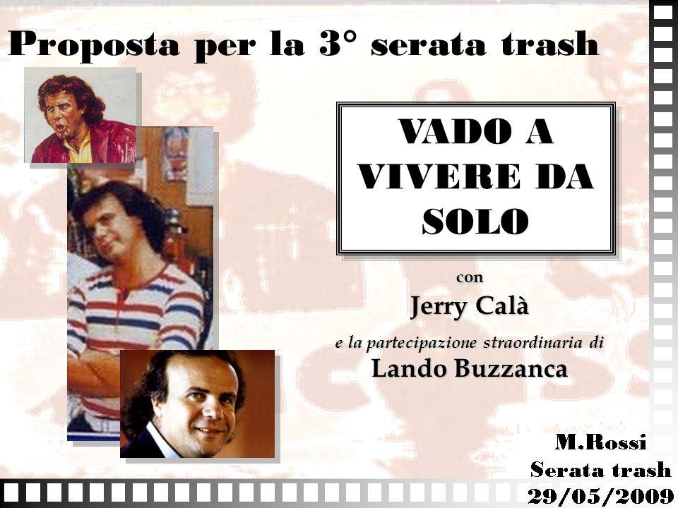 Proposta per la 3° serata trash VADO A VIVERE DA SOLO con Jerry Calà e la partecipazione straordinaria di Lando Buzzanca