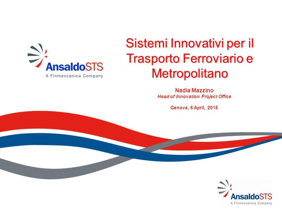 Sistemi Innovativi per il Trasporto Ferroviario e Metropolitano Nadia Mazzino Head of Innovation Project Office Genova, 6 April, 2015
