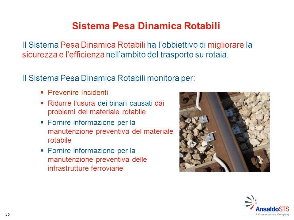 26 Sistema Pesa Dinamica Rotabili Il Sistema Pesa Dinamica Rotabili ha l'obbiettivo di migliorare la sicurezza e l'efficienza nell'ambito del trasport