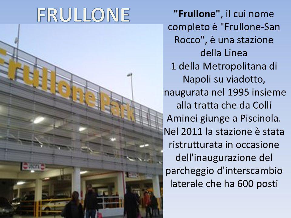 Frullone , il cui nome completo è Frullone-San Rocco , è una stazione della Linea 1 della Metropolitana di Napoli su viadotto, inaugurata nel 1995 insieme alla tratta che da Colli Aminei giunge a Piscinola.