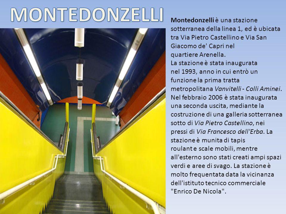 Montedonzelli è una stazione sotterranea della linea 1, ed è ubicata tra Via Pietro Castellino e Via San Giacomo de' Capri nel quartiere Arenella. La
