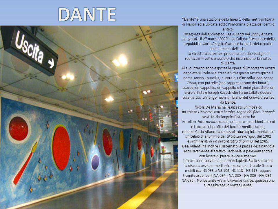 Dante è una stazione della linea 1 della metropolitana di Napoli ed è ubicata sotto l omonima piazza del centro antico.