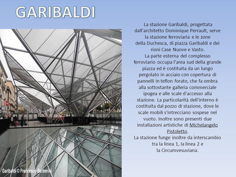 La stazione Garibaldi, progettata dall'architetto Dominique Perrault, serve la stazione ferroviaria e le zone della Duchesca, di piazza Garibaldi e de