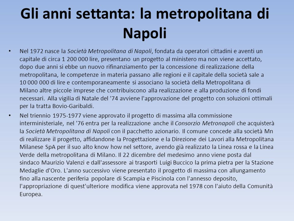 Gli anni settanta: la metropolitana di Napoli Nel 1972 nasce la Società Metropolitana di Napoli, fondata da operatori cittadini e aventi un capitale d