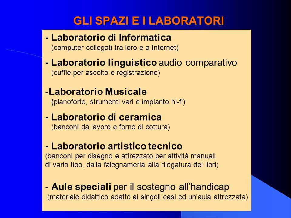 GLI SPAZI E I LABORATORI - Laboratorio di Informatica (computer collegati tra loro e a Internet) - Laboratorio linguistico audio comparativo (cuffie p