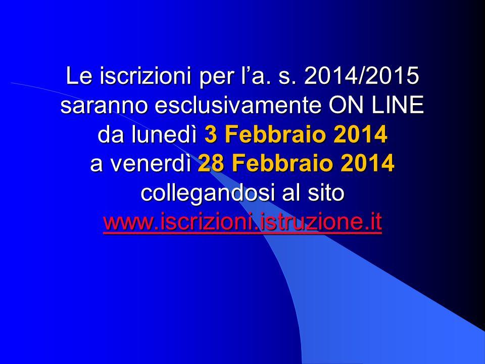 Le iscrizioni per l'a. s. 2014/2015 saranno esclusivamente ON LINE da lunedì 3 Febbraio 2014 a venerdì 28 Febbraio 2014 collegandosi al sito www.iscri
