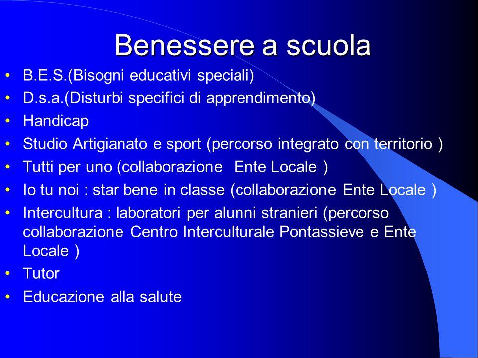 Benessere a scuola Benessere a scuola B.E.S.(Bisogni educativi speciali) D.s.a.(Disturbi specifici di apprendimento) Handicap Studio Artigianato e spo