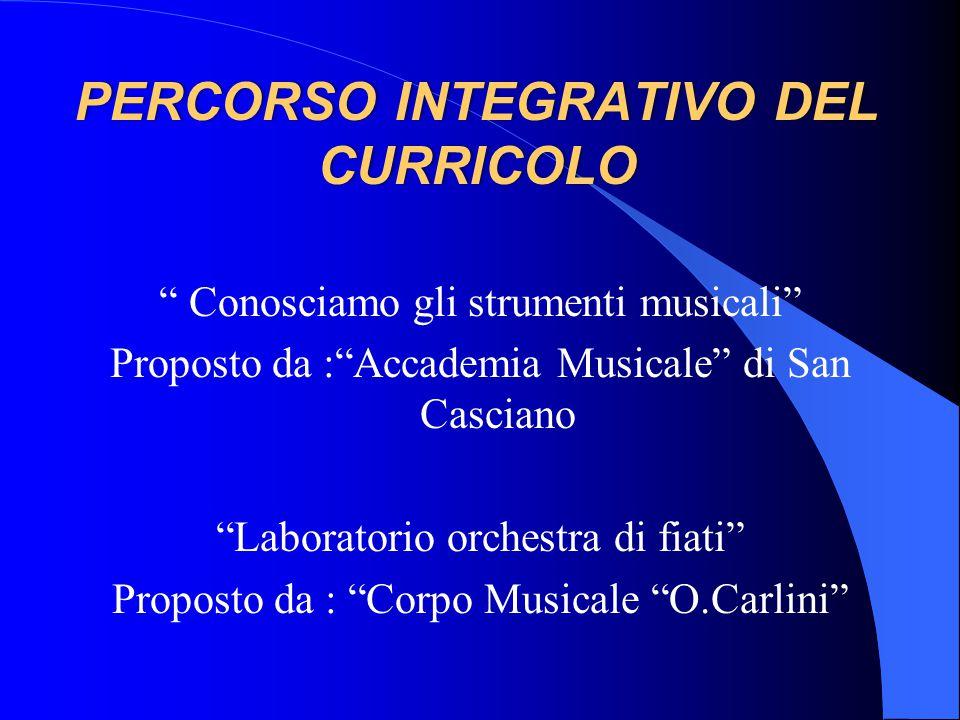 """PERCORSO INTEGRATIVO DEL CURRICOLO """" Conosciamo gli strumenti musicali"""" Proposto da :""""Accademia Musicale"""" di San Casciano """"Laboratorio orchestra di fi"""