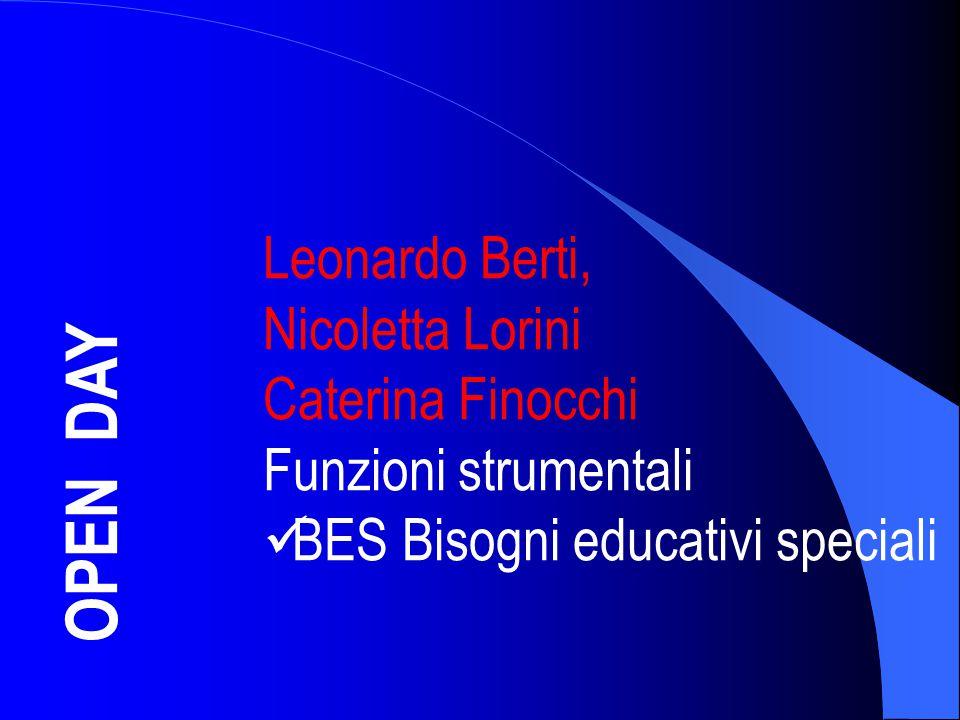 OPEN DAY Leonardo Berti, Nicoletta Lorini Caterina Finocchi Funzioni strumentali BES Bisogni educativi speciali
