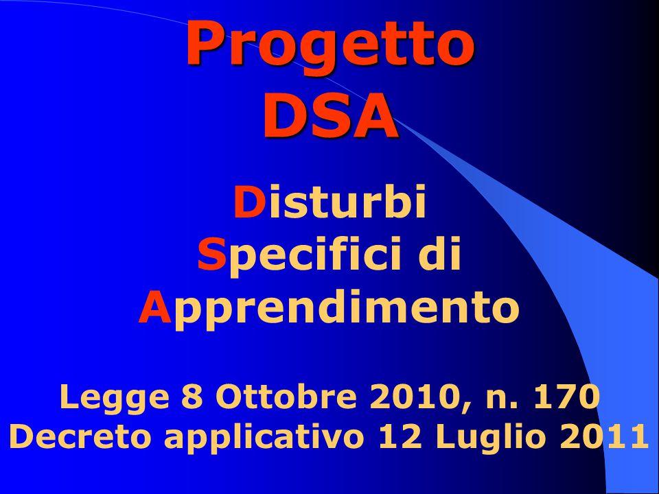 Progetto DSA Disturbi Specifici di Apprendimento Legge 8 Ottobre 2010, n. 170 Decreto applicativo 12 Luglio 2011