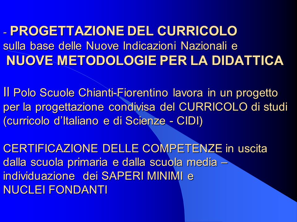 - PROGETTAZIONE DEL CURRICOLO sulla base delle Nuove Indicazioni Nazionali e NUOVE METODOLOGIE PER LA DIDATTICA Il Polo Scuole Chianti-Fiorentino lavo