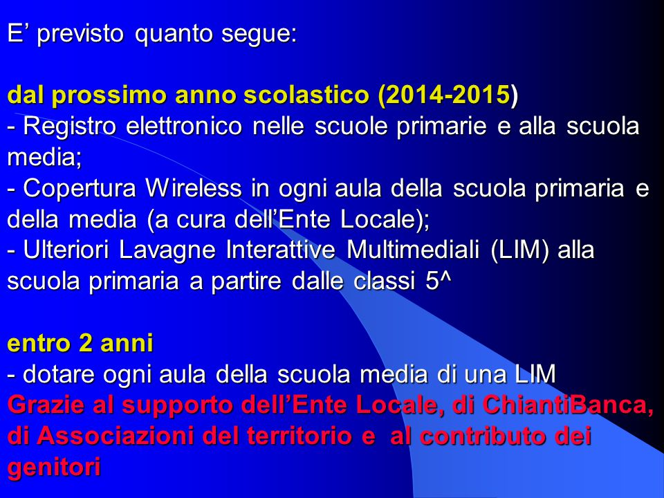 E' previsto quanto segue: dal prossimo anno scolastico (2014-2015) - Registro elettronico nelle scuole primarie e alla scuola media; - Copertura Wirel