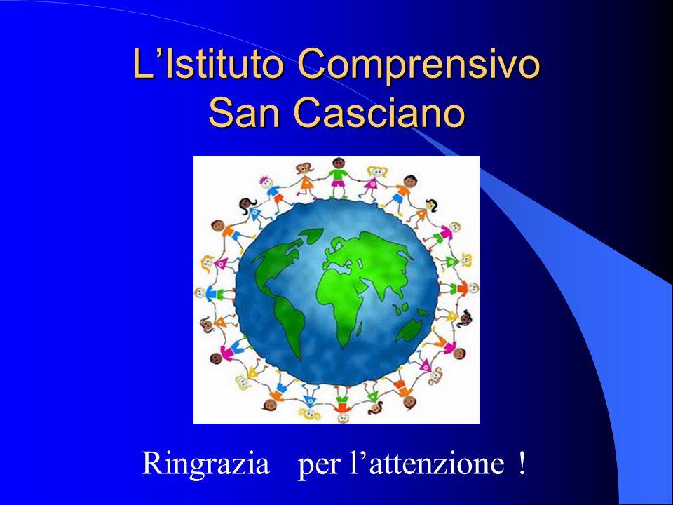 L'Istituto Comprensivo San Casciano Ringrazia per l'attenzione !