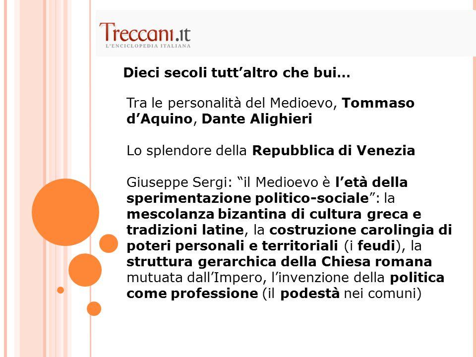 """Tra le personalità del Medioevo, Tommaso d'Aquino, Dante Alighieri Lo splendore della Repubblica di Venezia Giuseppe Sergi: """"il Medioevo è l'età della"""