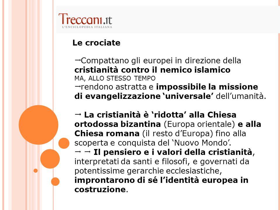  Compattano gli europei in direzione della cristianità contro il nemico islamico MA, ALLO STESSO TEMPO  rendono astratta e impossibile la missione d