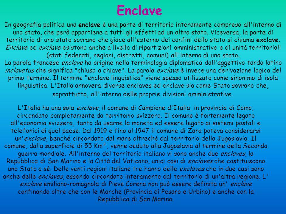 Enclave In geografia politica una enclave è una parte di territorio interamente compreso all'interno di uno stato, che però appartiene a tutti gli eff