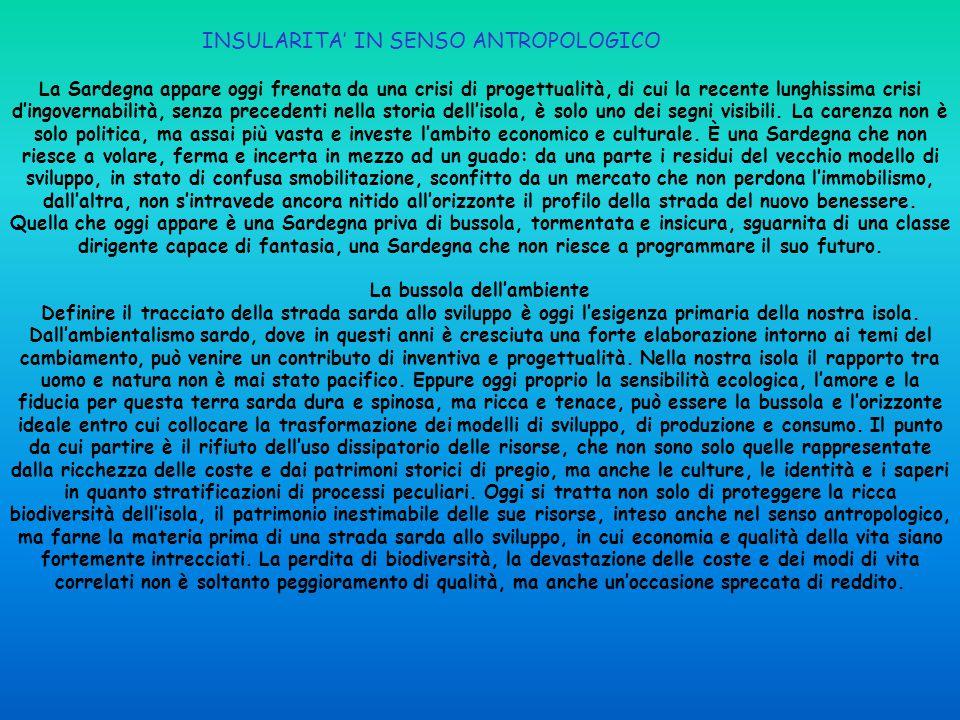 INSULARITA' IN SENSO ANTROPOLOGICO La Sardegna appare oggi frenata da una crisi di progettualità, di cui la recente lunghissima crisi d'ingovernabilit