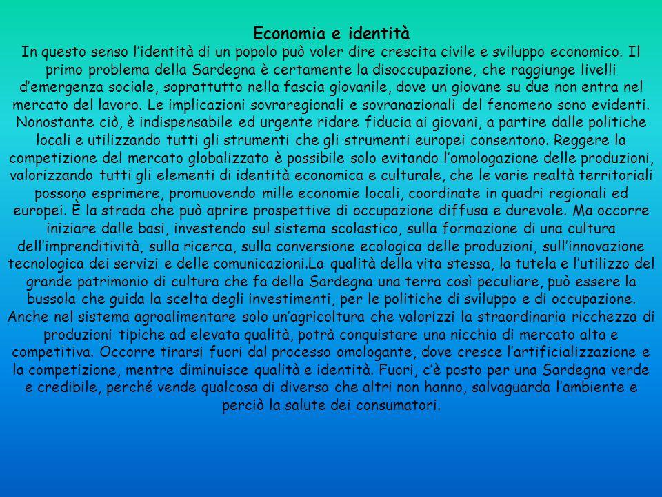 Economia e identità In questo senso l'identità di un popolo può voler dire crescita civile e sviluppo economico. Il primo problema della Sardegna è ce