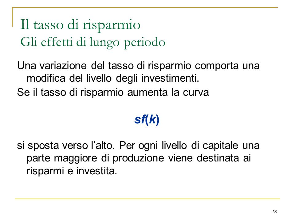 39 Una variazione del tasso di risparmio comporta una modifica del livello degli investimenti.