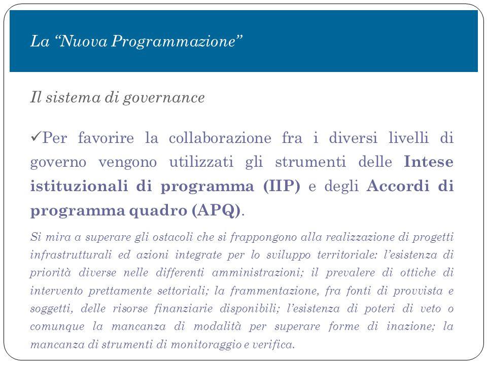 Il sistema di governance Per favorire la collaborazione fra i diversi livelli di governo vengono utilizzati gli strumenti delle Intese istituzionali di programma (IIP) e degli Accordi di programma quadro (APQ).