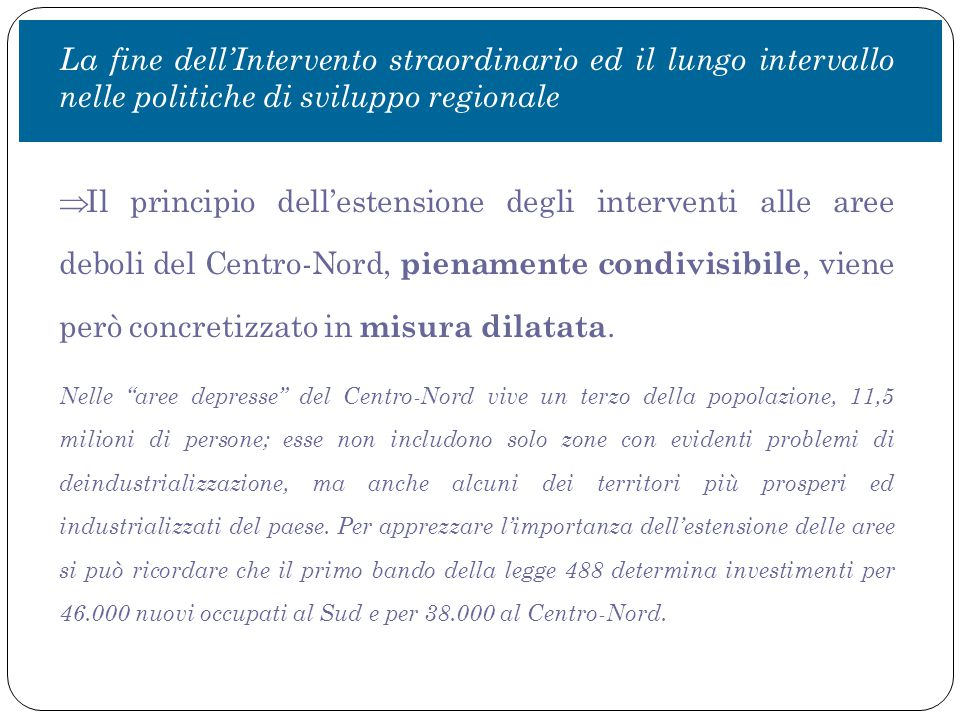  Il principio dell'estensione degli interventi alle aree deboli del Centro-Nord, pienamente condivisibile, viene però concretizzato in misura dilatata.