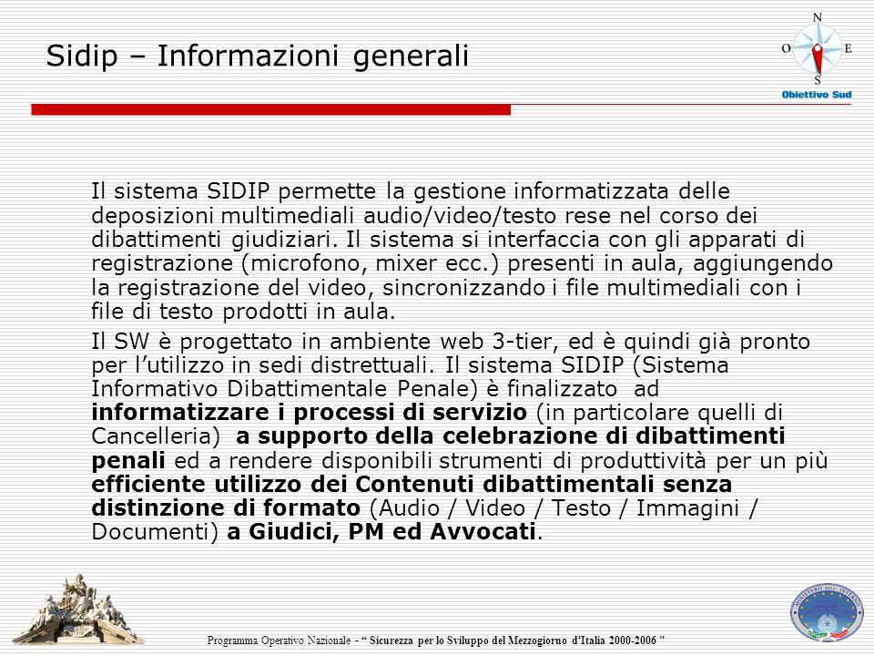 Programma Operativo Nazionale - Sicurezza per lo Sviluppo del Mezzogiorno d Italia 2000-2006 Sidip – Informazioni generali Il sistema SIDIP permette la gestione informatizzata delle deposizioni multimediali audio/video/testo rese nel corso dei dibattimenti giudiziari.
