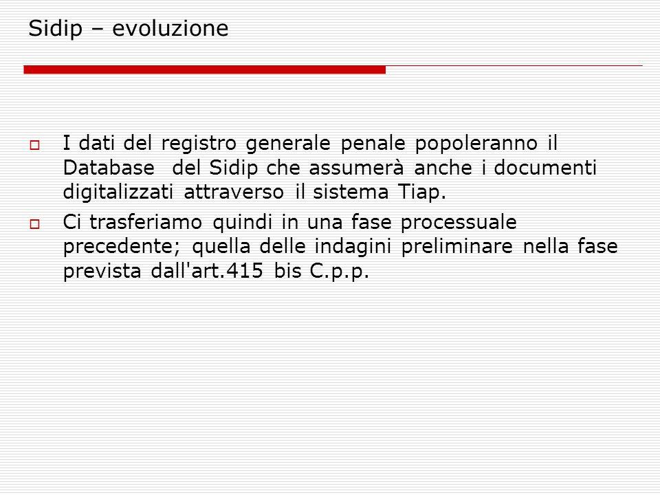 Sidip – evoluzione  I dati del registro generale penale popoleranno il Database del Sidip che assumerà anche i documenti digitalizzati attraverso il sistema Tiap.
