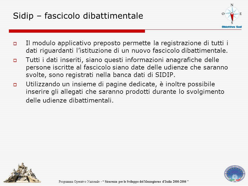 Programma Operativo Nazionale - Sicurezza per lo Sviluppo del Mezzogiorno d Italia 2000-2006 Sidip – fascicolo dibattimentale  Il modulo applicativo preposto permette la registrazione di tutti i dati riguardanti l'istituzione di un nuovo fascicolo dibattimentale.