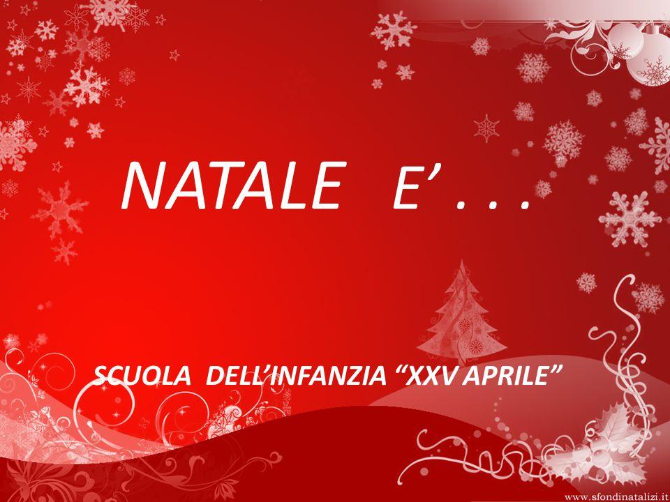 """NATALE E'... SCUOLA DELL'INFANZIA """"XXV APRILE"""""""