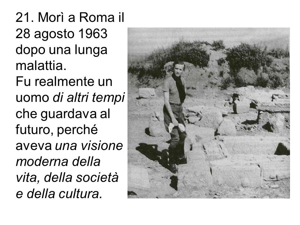 21.Morì a Roma il 28 agosto 1963 dopo una lunga malattia.
