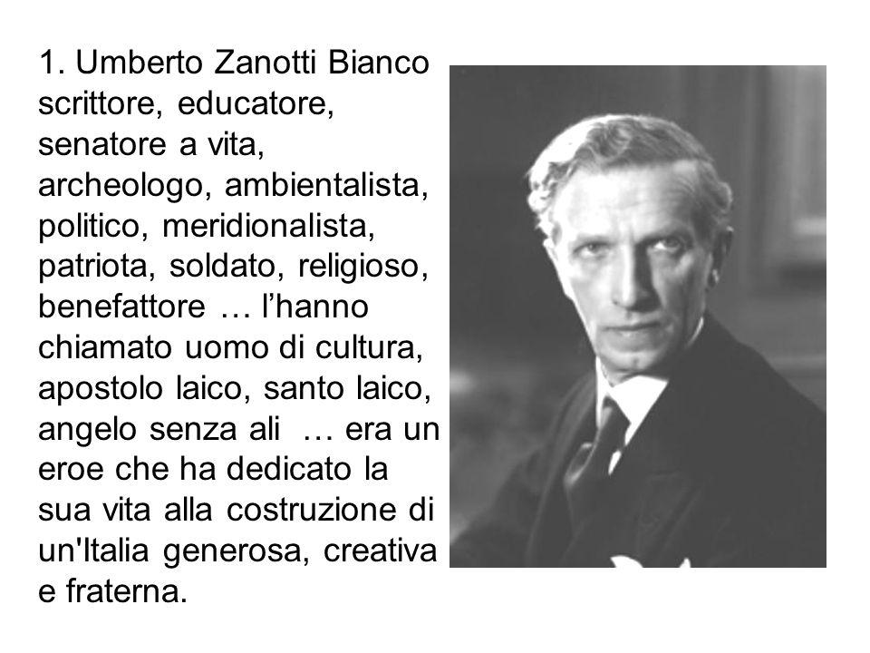 1. Umberto Zanotti Bianco scrittore, educatore, senatore a vita, archeologo, ambientalista, politico, meridionalista, patriota, soldato, religioso, be