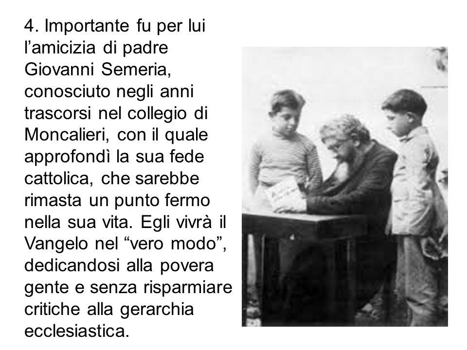 4. Importante fu per lui l'amicizia di padre Giovanni Semeria, conosciuto negli anni trascorsi nel collegio di Moncalieri, con il quale approfondì la