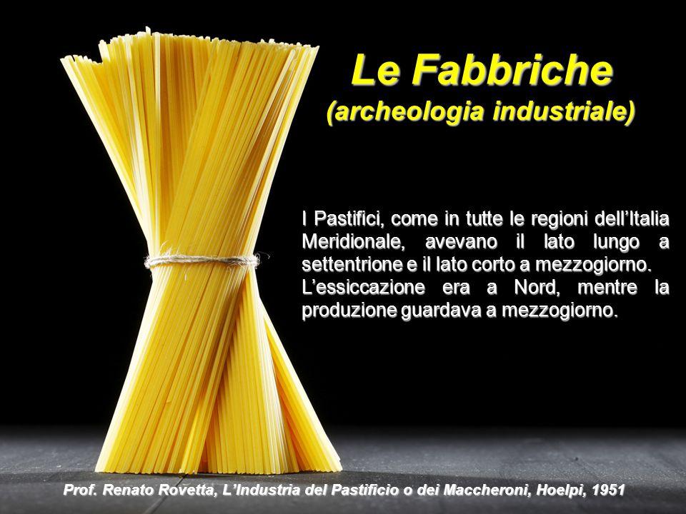 Le Fabbriche (archeologia industriale) Prof. Renato Rovetta, L'Industria del Pastificio o dei Maccheroni, Hoelpi, 1951 I Pastifici, come in tutte le r