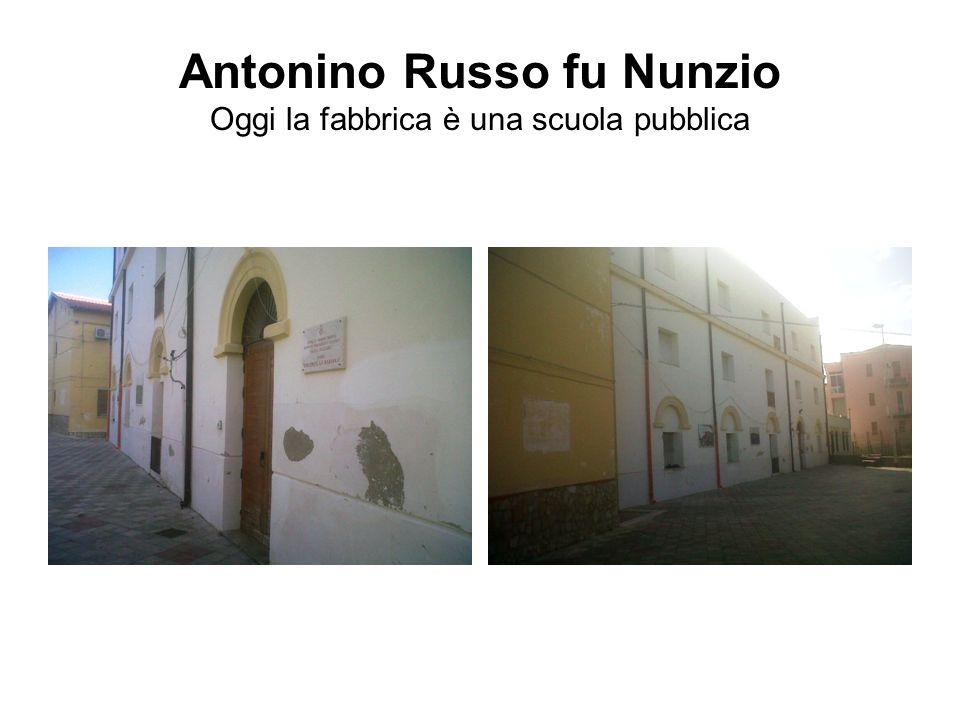 Antonino Russo fu Nunzio Oggi la fabbrica è una scuola pubblica