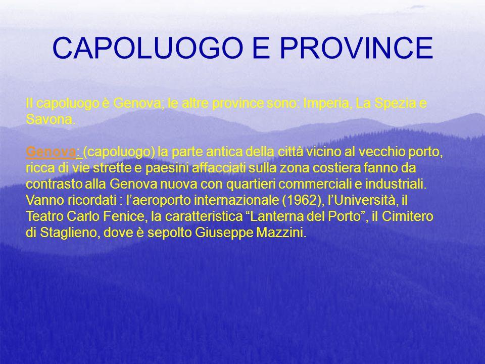 CAPOLUOGO E PROVINCE Il capoluogo è Genova; le altre province sono: Imperia, La Spezia e Savona. Genova: (capoluogo) la parte antica della città vicin