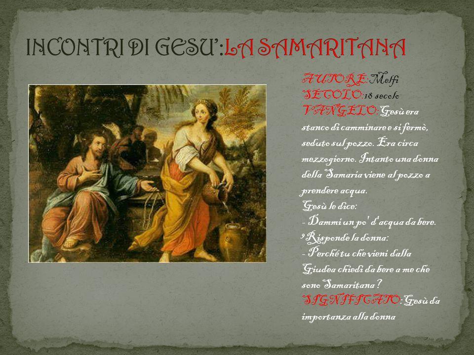 AUTORE:Melfi SECOLO:18 secolo VANGELO:Gesù era stanco di camminare e si fermò, seduto sul pozzo.