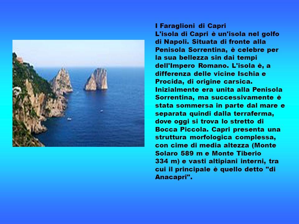 Capri I Faraglioni di Capri L'isola di Capri è un'isola nel golfo di Napoli. Situata di fronte alla Penisola Sorrentina, è celebre per la sua bellezza
