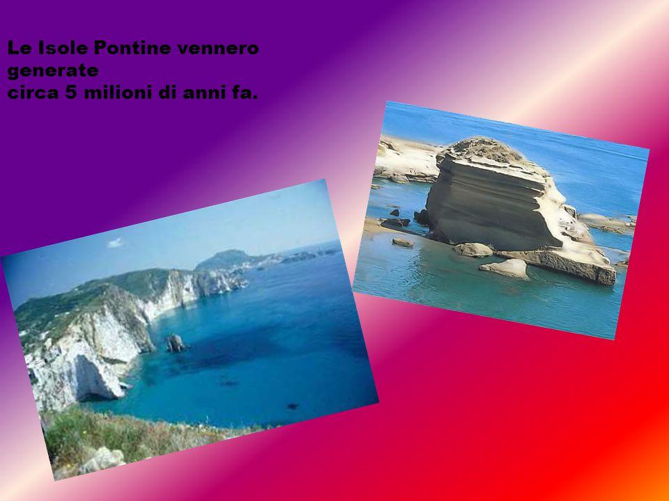 Le Isole Pontine vennero generate circa 5 milioni di anni fa.
