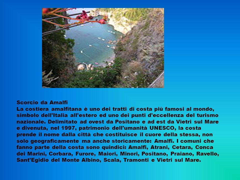 Scorcio da Amalfi La costiera amalfitana è uno dei tratti di costa più famosi al mondo, simbolo dell Italia all estero ed uno dei punti d eccellenza del turismo nazionale.