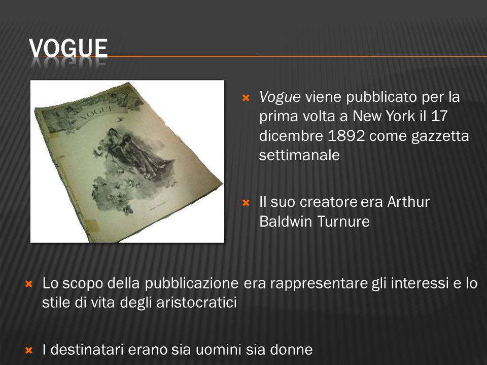  Vogue viene pubblicato per la prima volta a New York il 17 dicembre 1892 come gazzetta settimanale  Il suo creatore era Arthur Baldwin Turnure  Lo