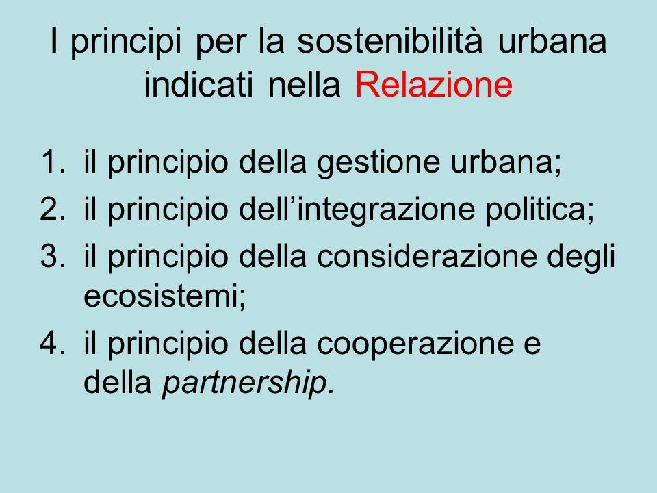 I principi per la sostenibilità urbana indicati nella Relazione 1.il principio della gestione urbana; 2.il principio dell'integrazione politica; 3.il