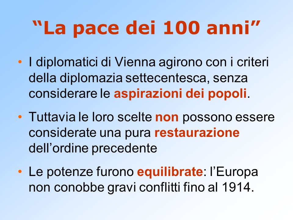 """""""La pace dei 100 anni"""" I diplomatici di Vienna agirono con i criteri della diplomazia settecentesca, senza considerare le aspirazioni dei popoli. Tutt"""