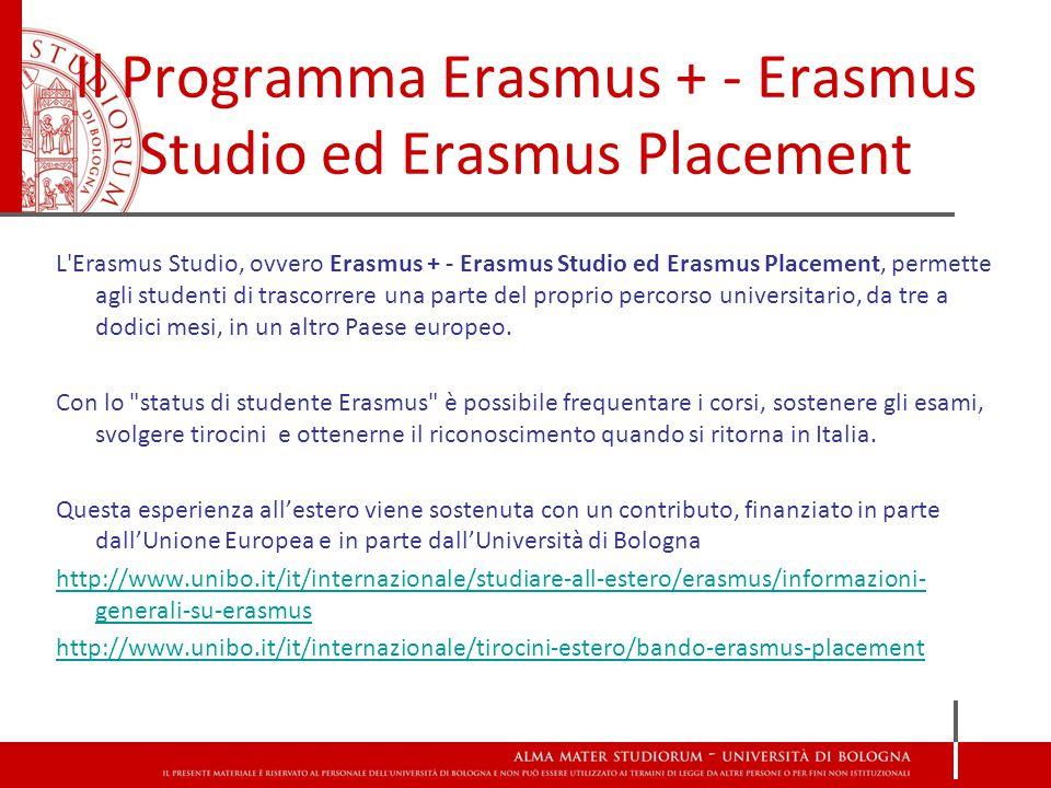 Il Programma Erasmus + - Erasmus Studio ed Erasmus Placement L Erasmus Studio, ovvero Erasmus + - Erasmus Studio ed Erasmus Placement, permette agli studenti di trascorrere una parte del proprio percorso universitario, da tre a dodici mesi, in un altro Paese europeo.