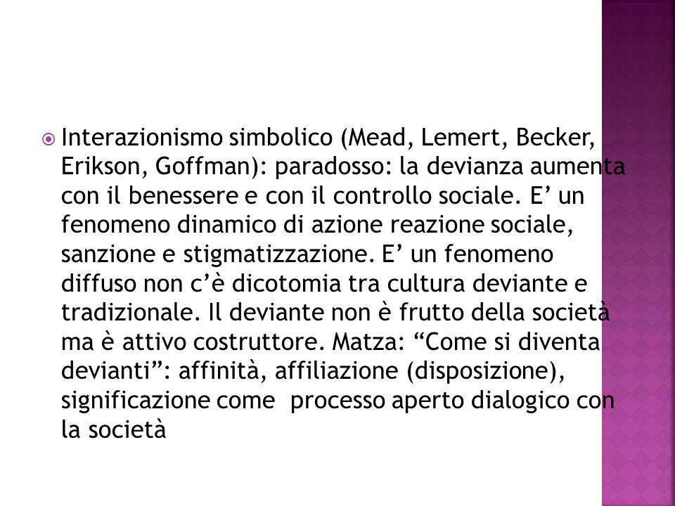  Interazionismo simbolico (Mead, Lemert, Becker, Erikson, Goffman): paradosso: la devianza aumenta con il benessere e con il controllo sociale.